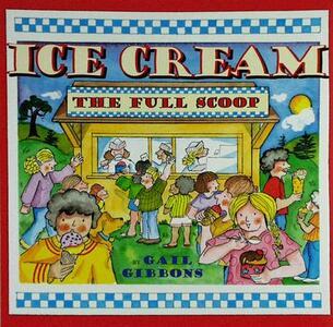 Ice Cream, the Full Scoop  P/B - Gail Gibbons - cover