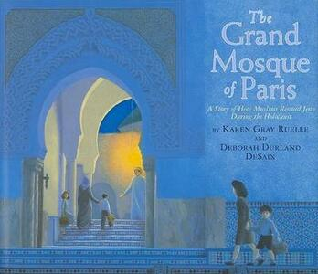 The Grand Mosque of Paris: A Story of How Muslims Saved Jews During the Holocaust - Karen Gray Ruelle - cover