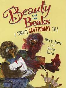 Beauty and the Beaks: A Turkey's Cautionary Tale - Mary Jane Auch - cover