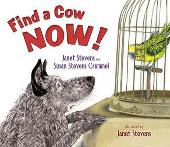 Find a Cow Now! - Janet Stevens,Susan Stevens Crummel - cover