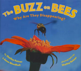 The Buzz on Bees: Why Are They Disappearing? - Shelley Rotner,Anne Woodhull - cover