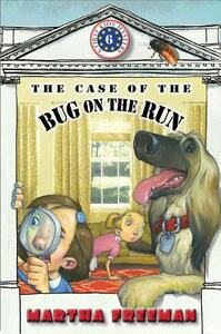 The Case of the Bug on the Run - Martha Freeman - cover