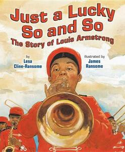 Just a Lucky So and So: The Story of Louis Armstrong - Lesa Cline-Ransome - cover