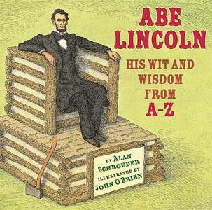 Abe Lincoln: His Wit and Wisdom from A-Z - Alan Schroeder - cover