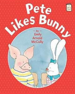 Pete Likes Bunny - Emily Arnold McCully - cover