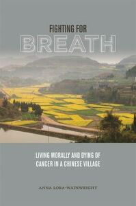 Libro in inglese Fighting for Breath: Living Morally and Dying of Cancer in a Chinese Village  - Anna Lora-Wainwright