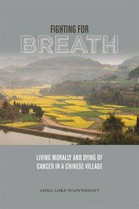 Foto Cover di Fighting for Breath: Living Morally and Dying of Cancer in a Chinese Village, Libri inglese di Anna Lora-Wainwright, edito da University of Hawai'i Press