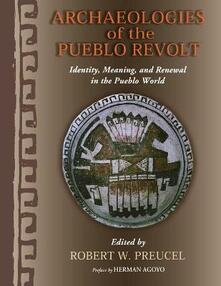Archaeologies of the Pueblo Revolt: Identity, Meaning, and Renewal in the Pueblo World - cover