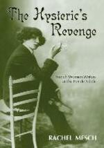 The Hysteric's Revenge: French Women Writers at the Fin De Siecle