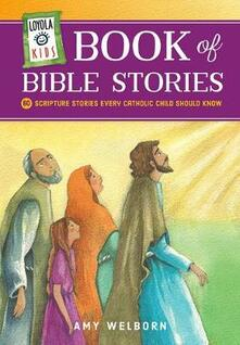 Loyola Kids Book of Bible Stories: 60 Scripture Stories Every Catholic Child Should Know - Amy Welborn - cover