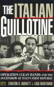 Libro in inglese The Italian Guillotine: Operation Clean Hands and the Overthrow of Italy's First Republic Stanton H. Burnett Luca Mantovani
