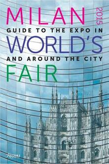 Milan 2015 World's Fair: Guide to the Expo in and Around the City - Massimiliano Bagioli,Manuela Villani - cover