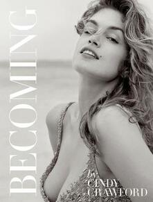 Becoming By Cindy Crawford: By Cindy Crawford with Katherine O' Leary - Cindy Crawford,Katherine O'Leary - cover