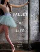 Libro in inglese Ballet For Life: Exercises and Inspiration from the World of Ballet Beautiful Mary Helen Bowers Mary Helen Bowers