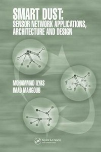SMART DUST: SENSOR NETWORK APPLICATIONS, ARCHITECTURE, AND DESIGN di Mohammad Ilyas,                Imad Mahgoub