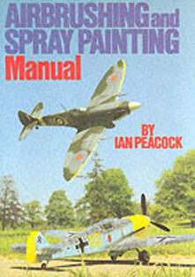 Air Brushing and Spray Painting Manual - Ian Peacock - cover