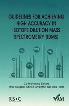Guidelines for Achieving High Accuracy in Isotope Dilution Mass Spectrometry (IDMS) - Peter Bedson - cover