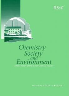 Chemistry, Society and Environment: A New History of the British Chemical Industry - Colin A. Russell,S.A.H. Wilmot,V. Campbell - cover