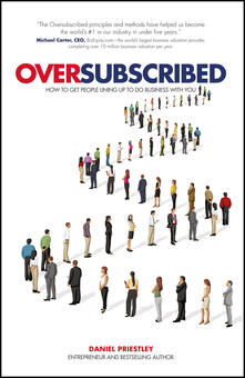 Oversubscribed: How to Get People Lining Up to Do Business with You - Daniel Priestley - cover