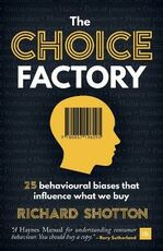Libro in inglese The Choice Factory: 25 behavioural biases that influence what we buy Richard Shotton