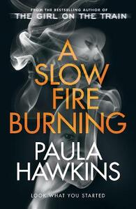 Libro in inglese A Slow Fire Burning: The scorching new thriller from the author of The Girl on the Train Paula Hawkins