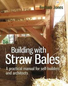 Building with Straw Bales: A Step-by-Step Guide - Barbara Jones - cover