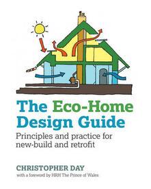 The Eco-Home Design Guide: Principles and Practice for New-Build and Retrofit - Christopher Day - cover