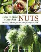 Libro in inglese How to Grow Your Own Nuts: Choosing, Cultivating and Harvesting Nuts in Your Garden Martin Crawford