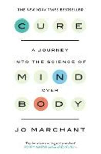 Libro in inglese Cure: A Journey into the Science of Mind Over Body  - Jo Marchant