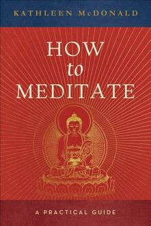 How to Meditate: A Practical Guide - Kathleen McDonald - cover