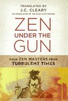 Zen Under the Gun: Four Zen Masters from Turbulent Times