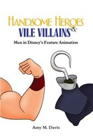 Handsome Heroes and Vile Villains: Men in Disney's Feature Animation