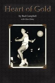 Heart of Gold, a Basketball Player's Legacy - Bud Campbell,John Campbell - cover