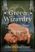 Libro in inglese Green Wizardry: Conservation, Solar Power, Organic Gardening, and Other Hands-On Skills from the Appropriate Tech Toolkit John Michael Greer