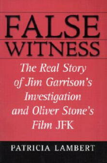 False Witness: The Real Story of Jim Garrison's Investigation and Oliver Stone's Film JFK - Patricia Lambert - cover