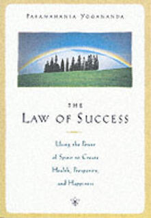 The Law of Success: Using the Power of Spirit to Create Health Prosperity and Happiness - Paramahansa Yogananda - cover