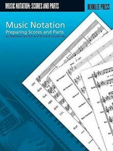 Music Notation: Preparing Scores and Parts - Matthew Nicholl,Richard Grudzinski - cover