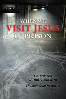 When We Visit Jesus in Prison: A Guide for Catholic Ministry - Dale S Recinella - cover