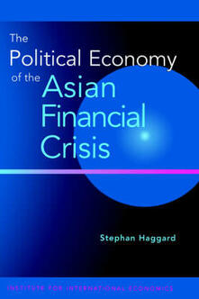 The Political Economy of the Asian Financial Crisis - Stephan Haggard - cover