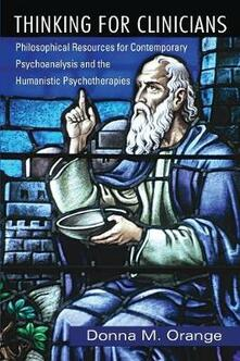 Thinking for Clinicians: Philosophical Resources for Contemporary Psychoanalysis and the Humanistic Psychotherapies - Donna M. Orange - cover