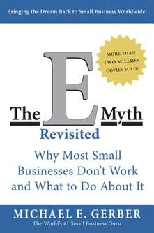 The E-Myth Revisited: Why Most Small Businesses Don't Work and What to Do About It - Michael E. Gerber - cover