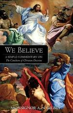 We Believe: A Simple Commentary on the Catechism of Christian Doctrine Approved by the Archbishops and Bishops of England and Wales