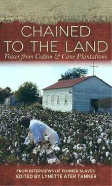 Chained to the Land: Voices from Cotton & Cane Plantations - cover