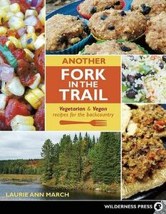 Libro in inglese Another Fork in the Trail: Vegetarian and Vegan Recipes for the Backcountry  - Laurie Ann March