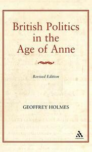British Politics in the Age of Anne - Geoffrey S. Holmes - cover