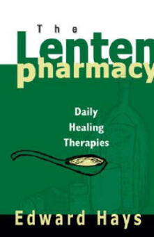 The Lenten Pharmacy: Daily Healing Therapies - Edward Hays - cover