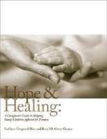 Hope and Healing: A Caregiver's Guide to Helping Young Children Affected by Trauma