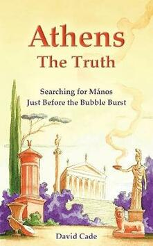 Athens - The Truth: Searching for Manos, Just Before the Bubble Burst - David Cade - cover