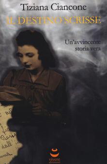 Il destino scrisse - Tiziana Ciancone - copertina