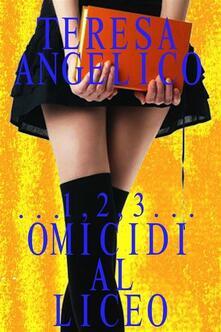 ... 1,2,3... Omicidi al liceo - Teresa Angelico - ebook